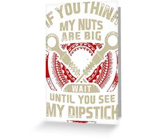 Mechanic Tshirt If You Think My Nuts Are Big Wait Until You See My Dipstick Greeting Card