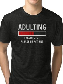 Adulting Loading...Please Be Patient Tri-blend T-Shirt