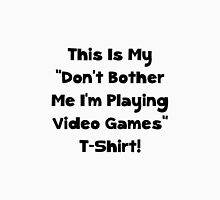 Don't Bother Me Video Games Unisex T-Shirt