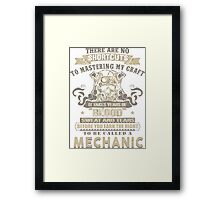 THERE ARE NO SHORTCUTS TO MASTERING MY CRAFT IT TAKES YEARS OF BLOOD SWEAT AND TEARS BEFORE YOU EARN THE RIGHT TO BE CALLED A MECHANIC. Framed Print