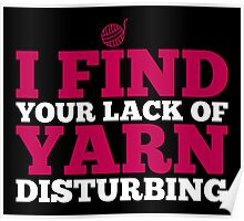 I find your lack of yarn disturbing Poster