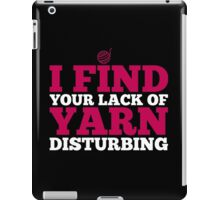 I find your lack of yarn disturbing iPad Case/Skin