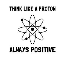 Proton Always Positive Photographic Print