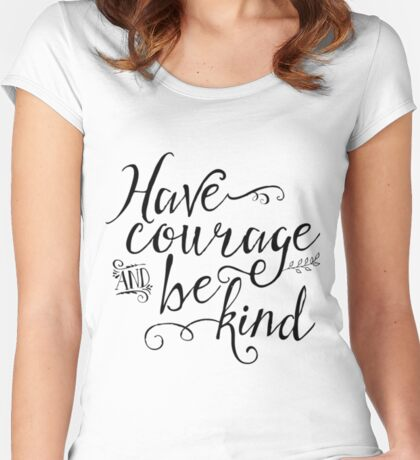 Have Courage and Be Kind Women's Fitted Scoop T-Shirt