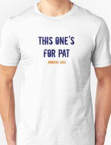 This One's For Pat! Unisex T-Shirt