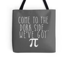 Pi Day Humor Come to the Dork Side Tote Bag