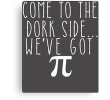 Pi Day Humor Come to the Dork Side Canvas Print