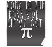 Pi Day Humor Come to the Dork Side Poster