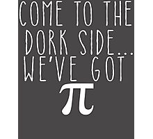 Pi Day Humor Come to the Dork Side Photographic Print