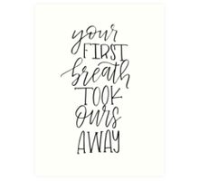 Your First Breath Took Ours Away - B&W Art Print