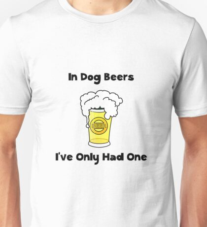 Dog Beers Had One Unisex T-Shirt