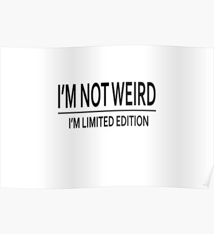 I'm not weird, I'm a limited edition Poster