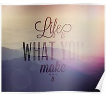 Life is what you make it Poster