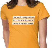 I'm not really here! UnBreakable Womens Fitted T-Shirt