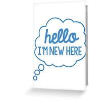 Hello I'm New Here Greeting Card