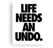 LIFE NEEDS AN UNDO. Canvas Print