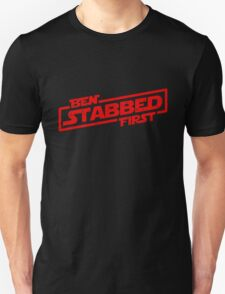 Ben Stabbed First Unisex T-Shirt