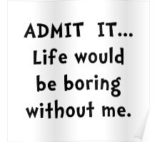 Life Would Be Boring Poster
