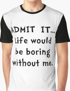 Life Would Be Boring Graphic T-Shirt