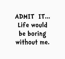 Life Would Be Boring T-Shirt