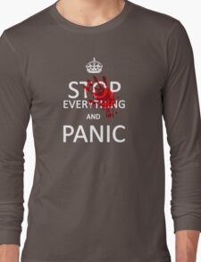 Stop Everything and Panic Long Sleeve T-Shirt
