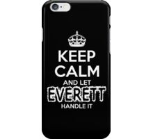 Keep Calm And Let Everett Handle It iPhone Case/Skin