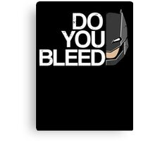 Do you Bleed Canvas Print