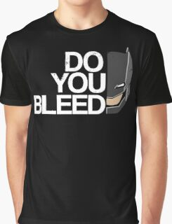 Do you Bleed Graphic T-Shirt