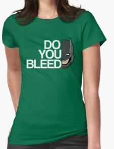 Do you Bleed Womens Fitted T-Shirt