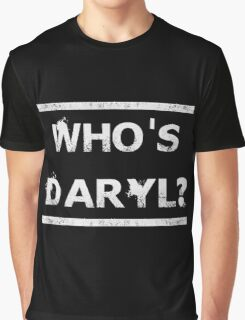 Who's Daryl? Graphic T-Shirt