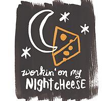 Workin' on my Night Cheese by simplyprintla