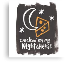 Workin' on my Night Cheese Canvas Print