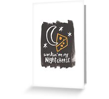 Workin' on my Night Cheese Greeting Card