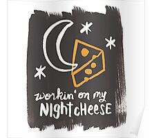 Workin' on my Night Cheese Poster