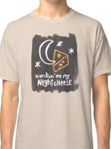 Workin' on my Night Cheese Classic T-Shirt