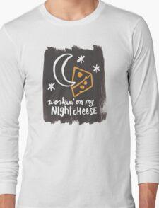 Workin' on my Night Cheese Long Sleeve T-Shirt