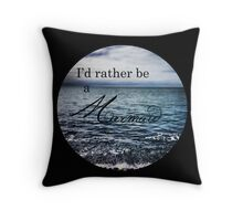 I'd Rather be a Mermaid Throw Pillow