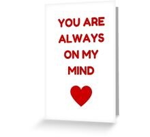 YOU ARE ALWAYS ON MY MIND Greeting Card