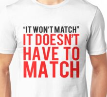 IT DOESNT HAVE TO MATCH Unisex T-Shirt