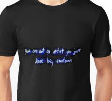 you are not an artist you just have big emotions Unisex T-Shirt