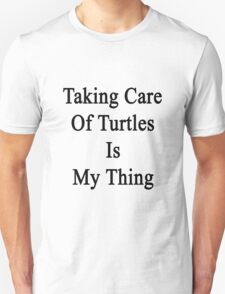 Taking Care Of Turtles Is My Thing  T-Shirt