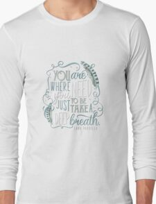 You are where you need to be. (Lana Parrilla) Long Sleeve T-Shirt