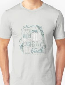 You are where you need to be. (Lana Parrilla) Unisex T-Shirt