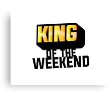 King of the Weekend Canvas Print