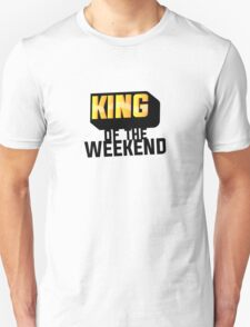 King of the Weekend T-Shirt
