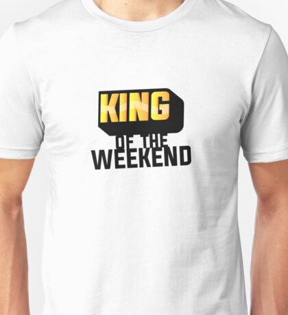 King of the Weekend Unisex T-Shirt