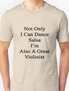 Not Only I Can Dance Salsa I'm Also A Great Violinist  T-Shirt
