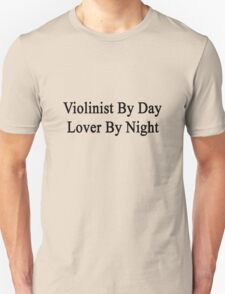 Violinist By Day Lover By Night  T-Shirt