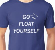 Go Float Yourself Unisex T-Shirt
