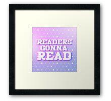 Readers gonna read Framed Print